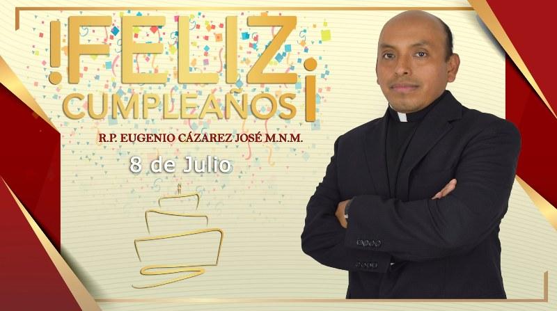 ¡FELIZ CUMPLEAÑOS R.P. EUGENIO CÁZAREZ JOSÉ M.N.M.!