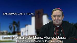 Mensaje de Mons. Alonso Garza sobre la despenalización del aborto